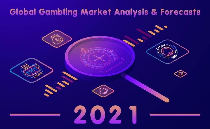 Global Gambling Market Analysis & Forecasts for 2021