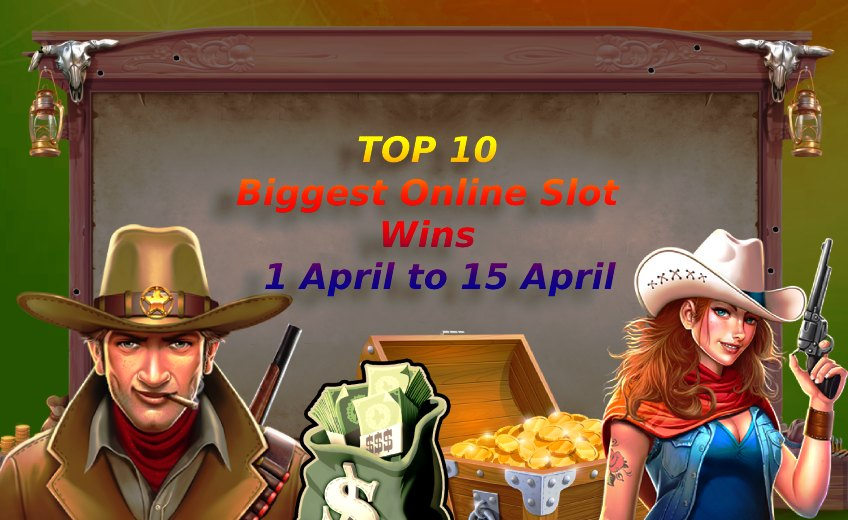 TOP 10 Biggest Online Slot Wins from 1 April to 15 April