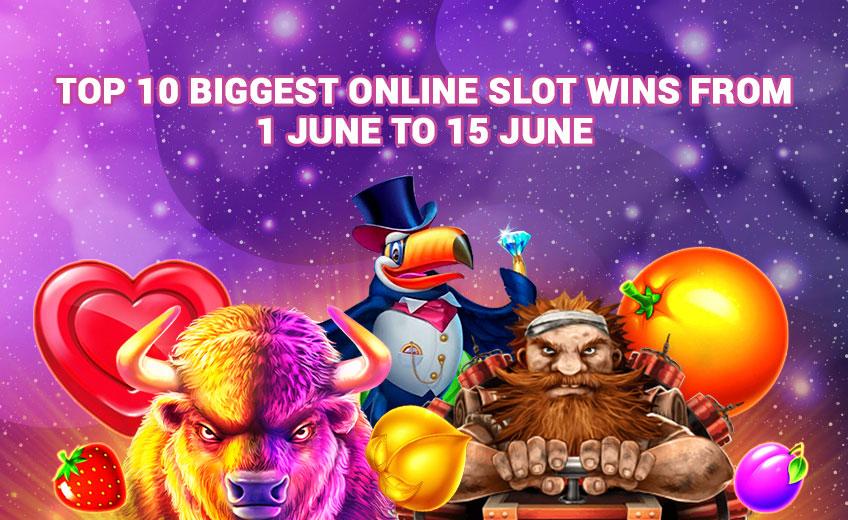 TOP 10 Biggest Online Slot Wins from 1 June to 15 June