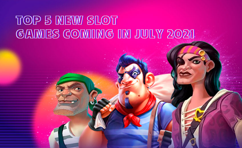 TOP 5 New Slot Games Coming in July 2021