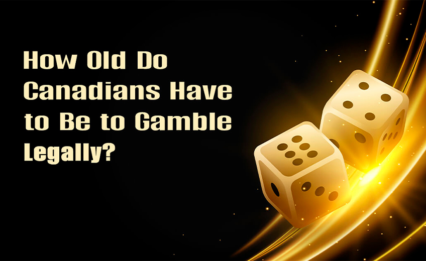 How Old Do Canadians Have to Be to Gamble Legally?