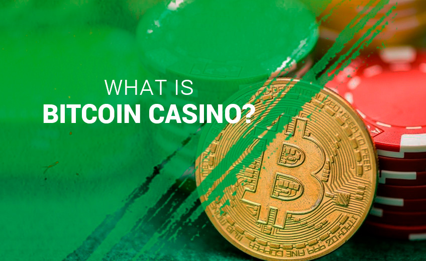 What Is Bitcoin Casino & Bitcoin Casino Sites?