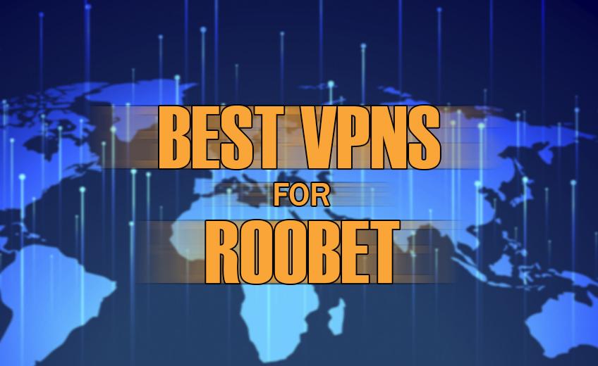 Best VPNs for Roobet